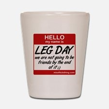 hello-my-name-is-leg-day Shot Glass