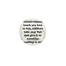 CONSERVATIVES TEACH YOU HOW TO FISH... Mini Button