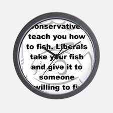 CONSERVATIVES TEACH YOU HOW TO FISH... Wall Clock