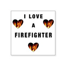 "I Love A Firefighte... Square Sticker 3"" x 3"""