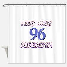 Holy Moly 95 already Shower Curtain