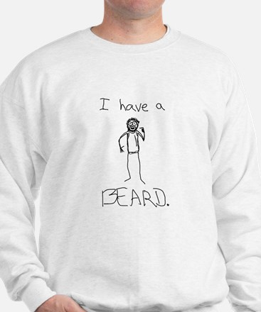 I Have A BEARD Sweatshirt
