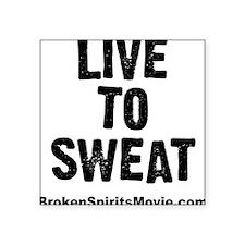 "Live to Sweat Square Sticker 3"" x 3"""