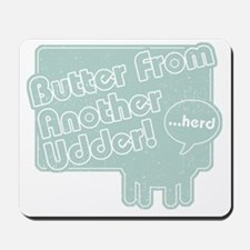 butterUdder3 Mousepad