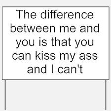 kiss my ass 1 Yard Sign