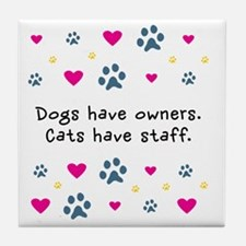 Dogs Have Owners,Cats Staff Tile Coaster