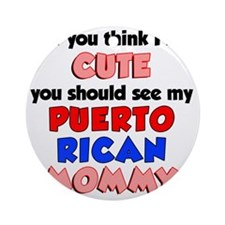 Think Im Cute Puerto Rican Mommy Round Ornament