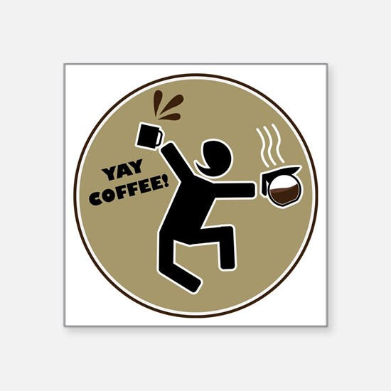 "yay coffee Square Sticker 3"" x 3"""