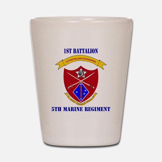 SSI-5TH MARINE RGT-1ST BN WITH TEXT Shot Glass