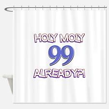 Holy Moly 99 already Shower Curtain