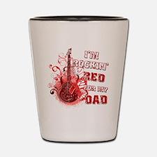 Im Rockin Red for my Dad Shot Glass