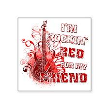 "Im Rockin Red for my Friend Square Sticker 3"" x 3"""