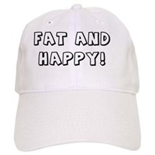 Fat and Happy Baseball Cap