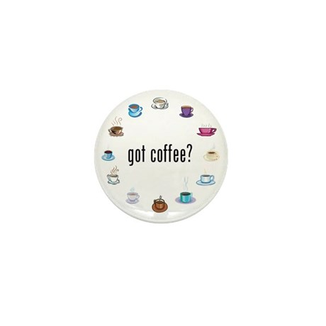 Got coffee? Mini Button