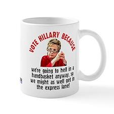Vote Hillary Because Small Mug