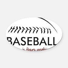Baseball_anything_else_gy Oval Car Magnet