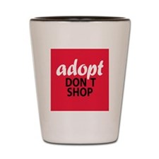 Adopt Dont Shop Shot Glass