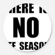 No Off Season BLack Round Car Magnet