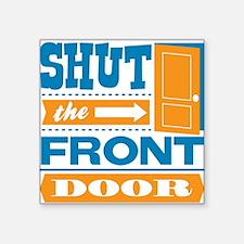 """shutthefrontdoor Square Sticker 3"""" x 3"""""""