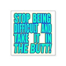 "Stop Being Difficult2 copy Square Sticker 3"" x 3"""
