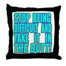 Stop Being Difficult2 copy Throw Pillow