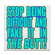 Stop Being Difficult2 copy Tile Coaster