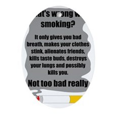 whats wrong with smoking Oval Ornament