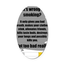 whats wrong with smoking Oval Car Magnet