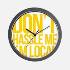 Dont-Hassle-Me-Im-Local Wall Clock