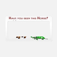 haveyouseenthishorse License Plate Holder