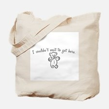 I couldn't wait to get here!  Tote Bag