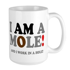 I AM A MOLE - AND I WORK IN A HOLE! Mugs