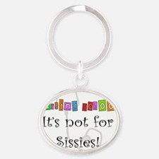 Nursing School is NOT FOR SISSIES Oval Keychain