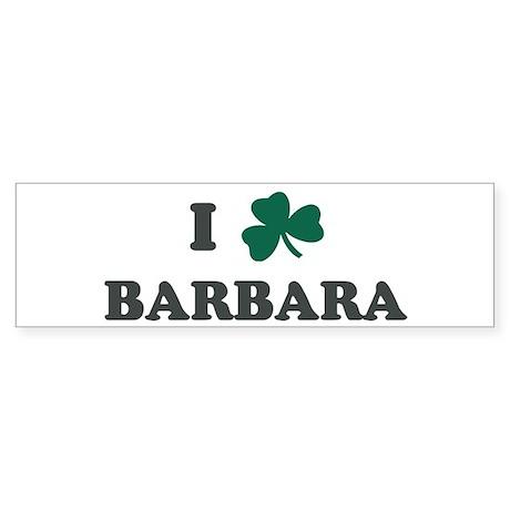 I Shamrock BARBARA Bumper Sticker