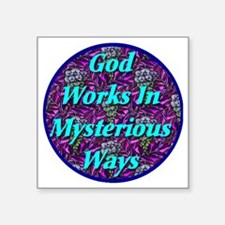 "god_works_in_mysterious_way Square Sticker 3"" x 3"""