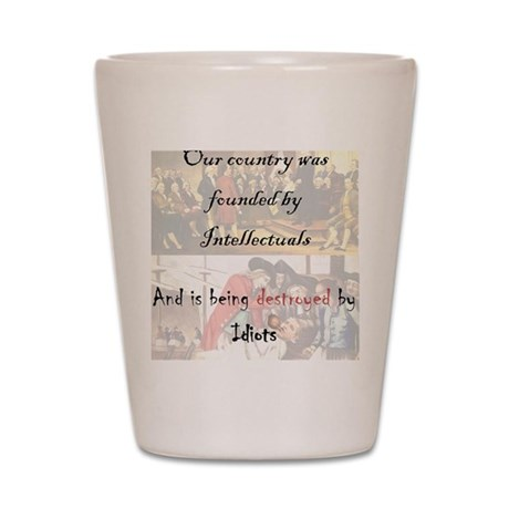 Founded by Intellectuals, Destroyred by Shot Glass