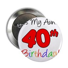 "Aunts 40th Birthday 2.25"" Button"