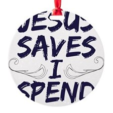 jesus saves i spend Ornament