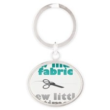 sew much fabric Oval Keychain