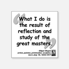 """Degas Masters Quote Square Sticker 3"""" x 3"""""""