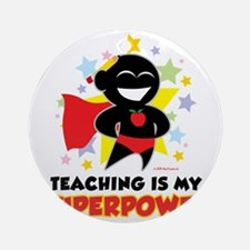 Teaching-Is-My-Superpower Round Ornament