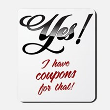 I Have Coupons For That Mousepad