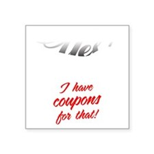 """I Have Coupons For That-blk Square Sticker 3"""" x 3"""""""