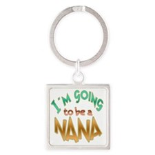 IM GOING TO BE A NANA Square Keychain