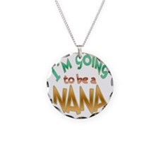 IM GOING TO BE A NANA Necklace Circle Charm
