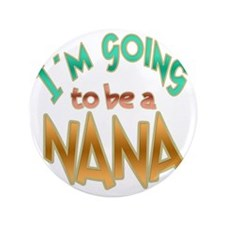 """IM GOING TO BE A NANA 3.5"""" Button"""