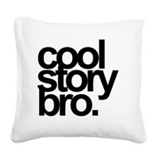 cool story bro Square Canvas Pillow