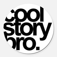 cool story bro Round Car Magnet