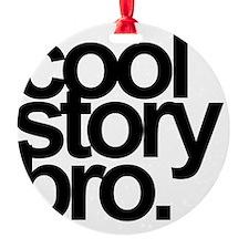 cool story bro Ornament