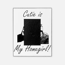 Cutie is My Homegirl Picture Frame